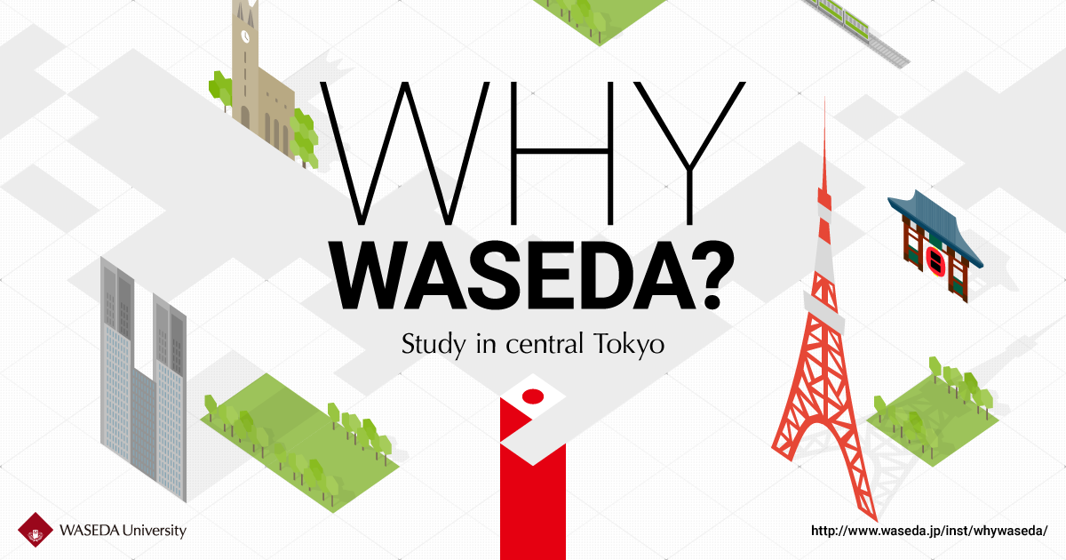 Why Tokyo? Why Waseda? Find your answers here